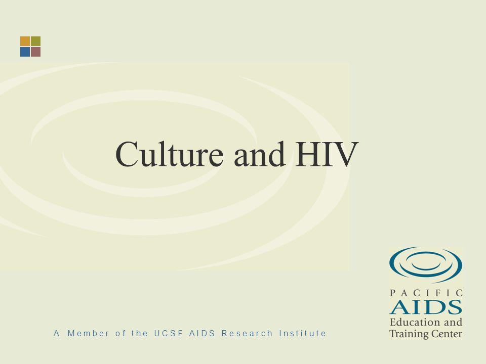 A M e m b e r o f t h e U C S F A I D S R e s e a r c h I n s t i t u t e Culture and HIV