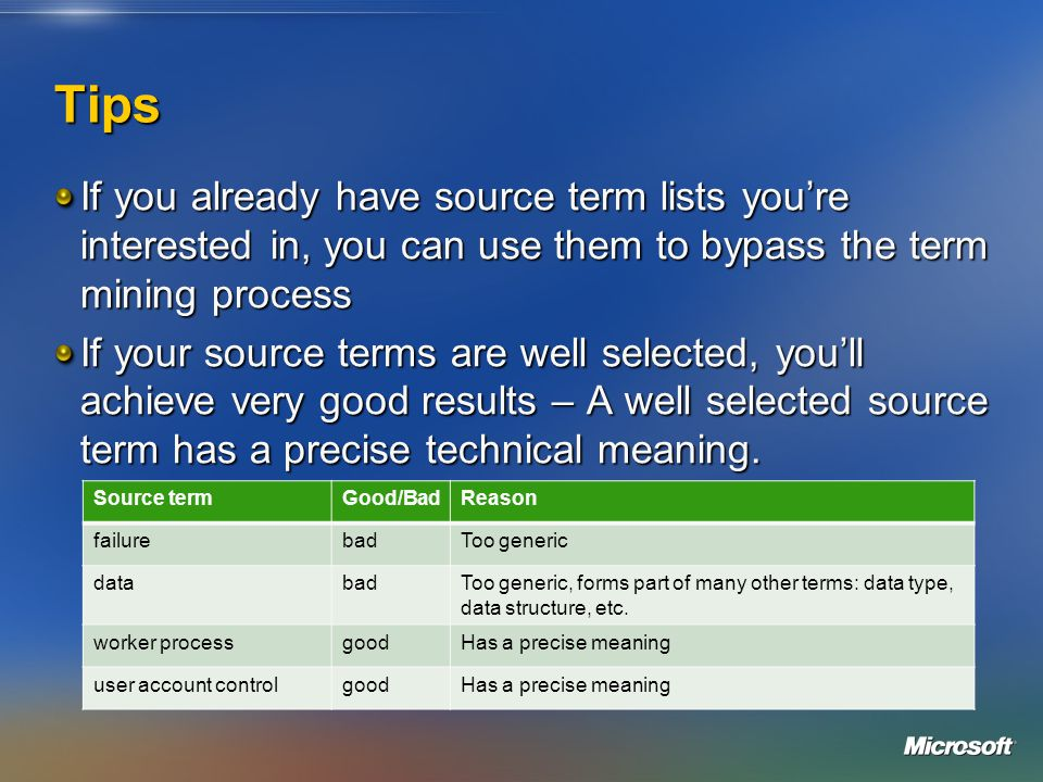 Tips If you already have source term lists youre interested in, you can use them to bypass the term mining process If your source terms are well selected, youll achieve very good results – A well selected source term has a precise technical meaning.
