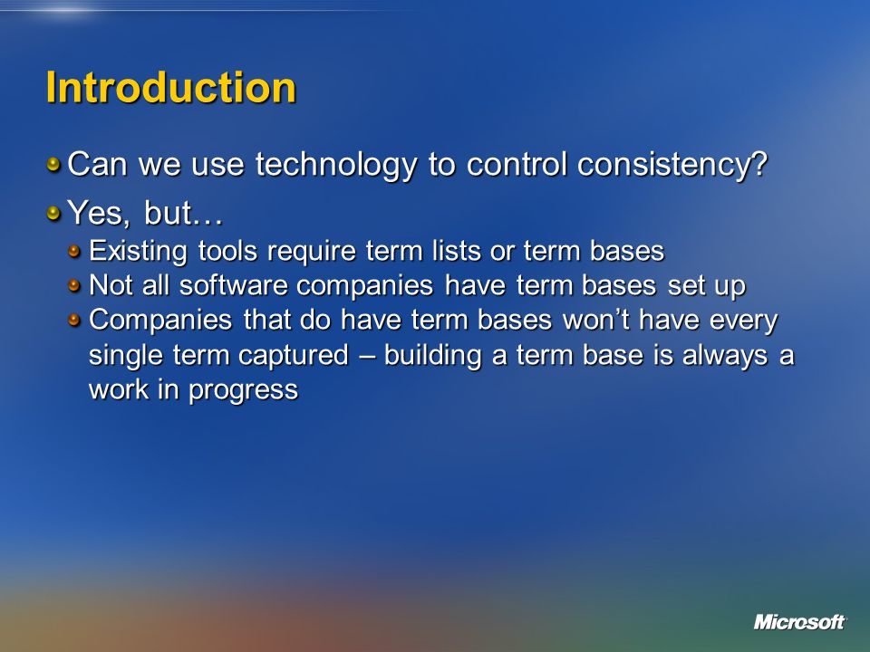 Introduction Can we use technology to control consistency? Yes, but… Existing tools require term lists or term bases Not all software companies have t