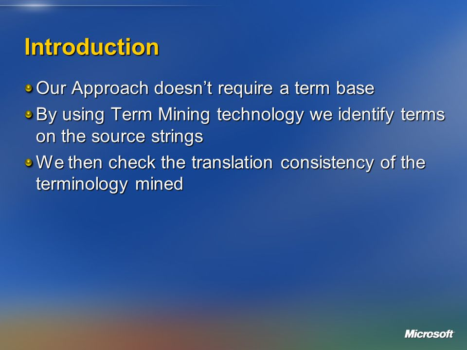 Introduction Our Approach doesnt require a term base By using Term Mining technology we identify terms on the source strings We then check the transla