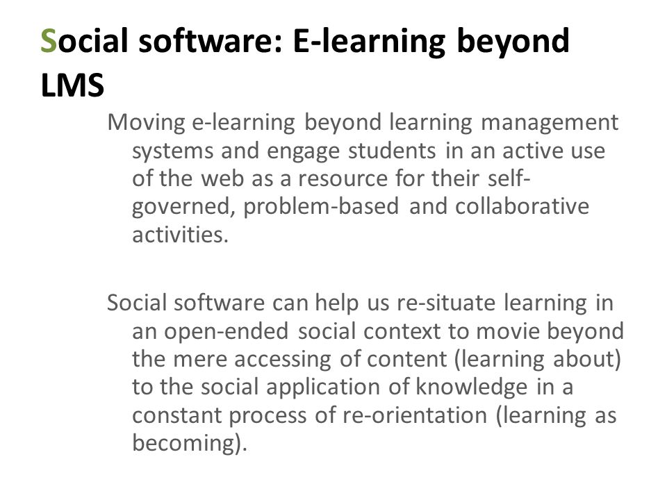 Social software: E-learning beyond LMS Moving e-learning beyond learning management systems and engage students in an active use of the web as a resou