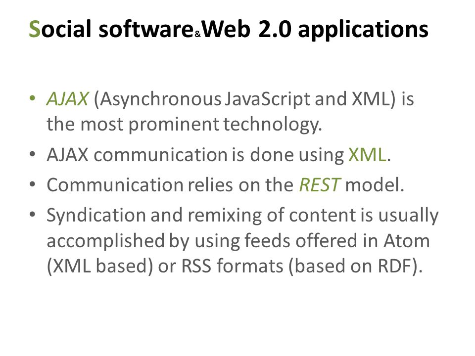 Social software & Web 2.0 applications AJAX (Asynchronous JavaScript and XML) is the most prominent technology.