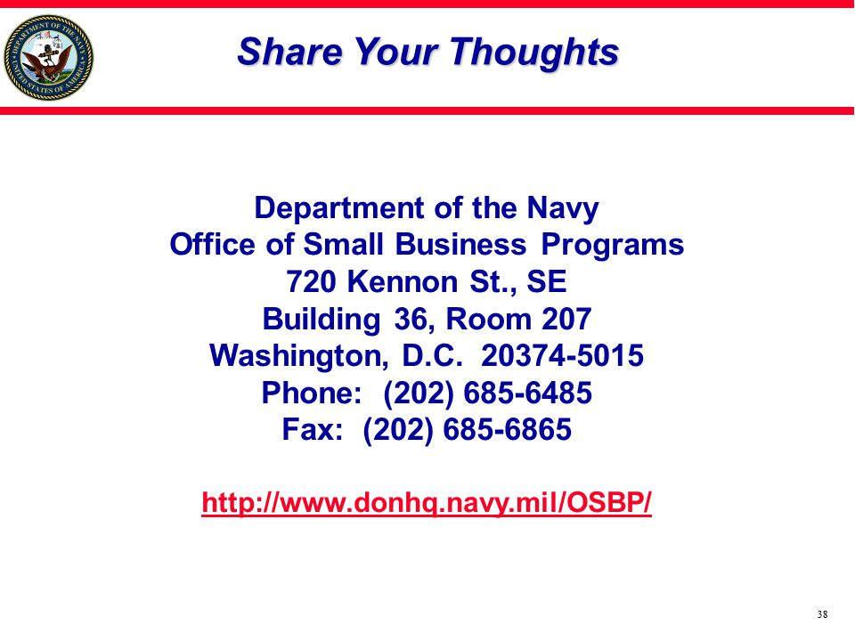 38 Department of the Navy Office of Small Business Programs 720 Kennon St., SE Building 36, Room 207 Washington, D.C.