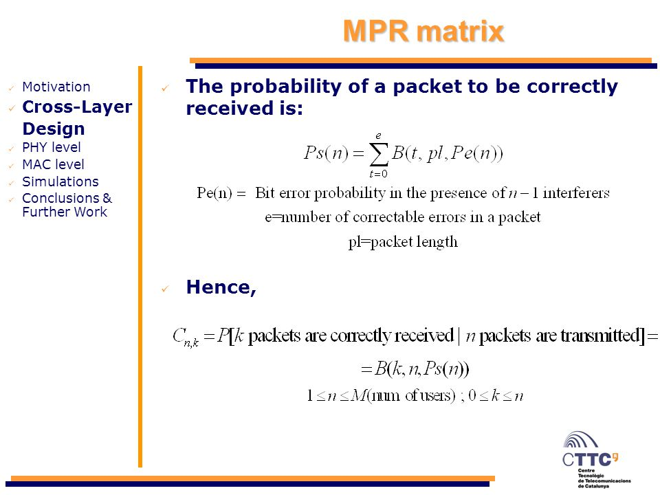 MPR matrix The probability of a packet to be correctly received is: Hence, Motivation Cross-Layer Design PHY level MAC level Simulations Conclusions & Further Work