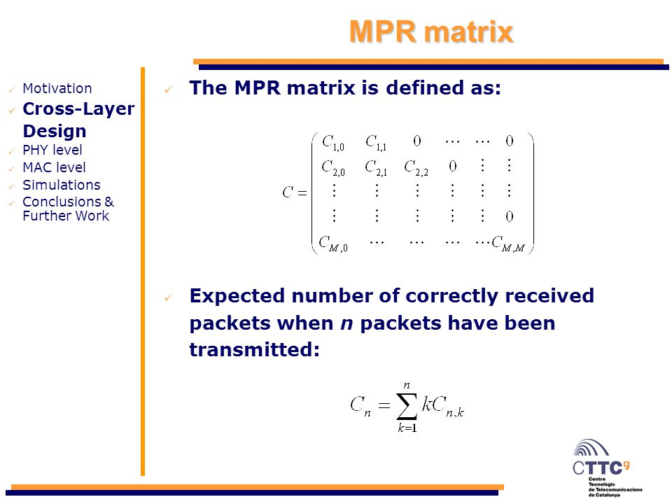 MPR matrix The MPR matrix is defined as: Expected number of correctly received packets when n packets have been transmitted: Motivation Cross-Layer De