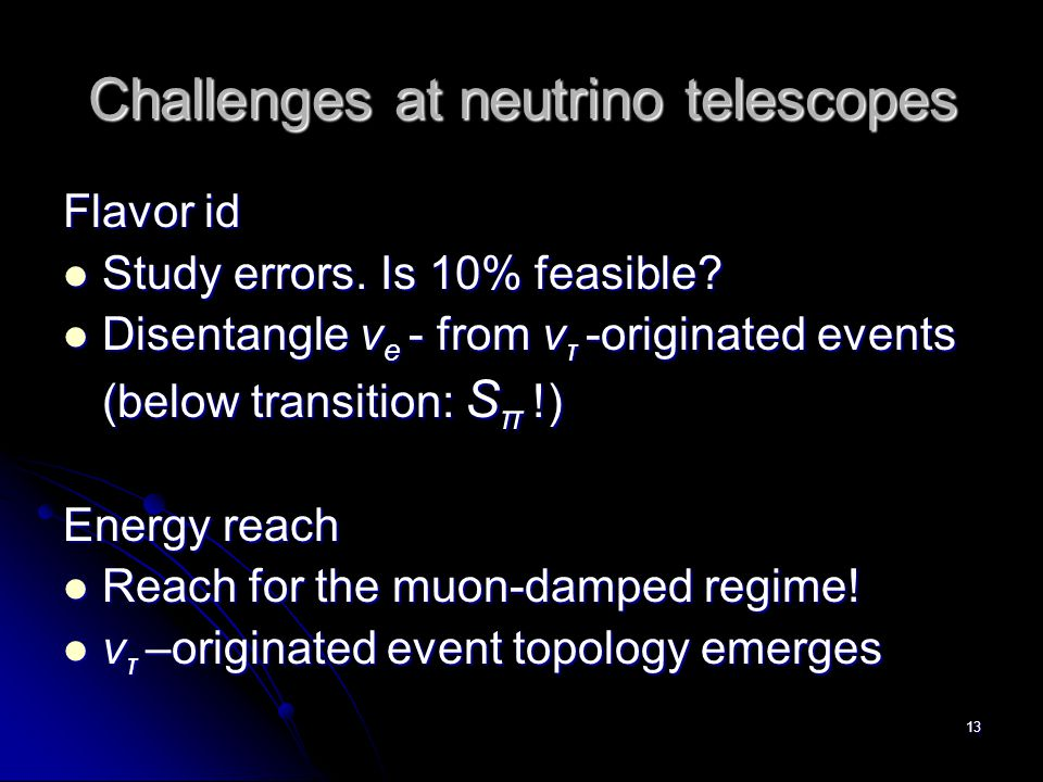 13 Challenges at neutrino telescopes Flavor id Study errors.