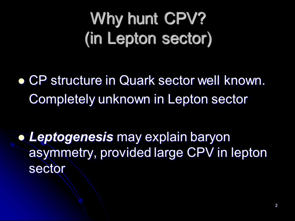 2 Why hunt CPV? (in Lepton sector) CP structure in Quark sector well known. CP structure in Quark sector well known. Completely unknown in Lepton sect