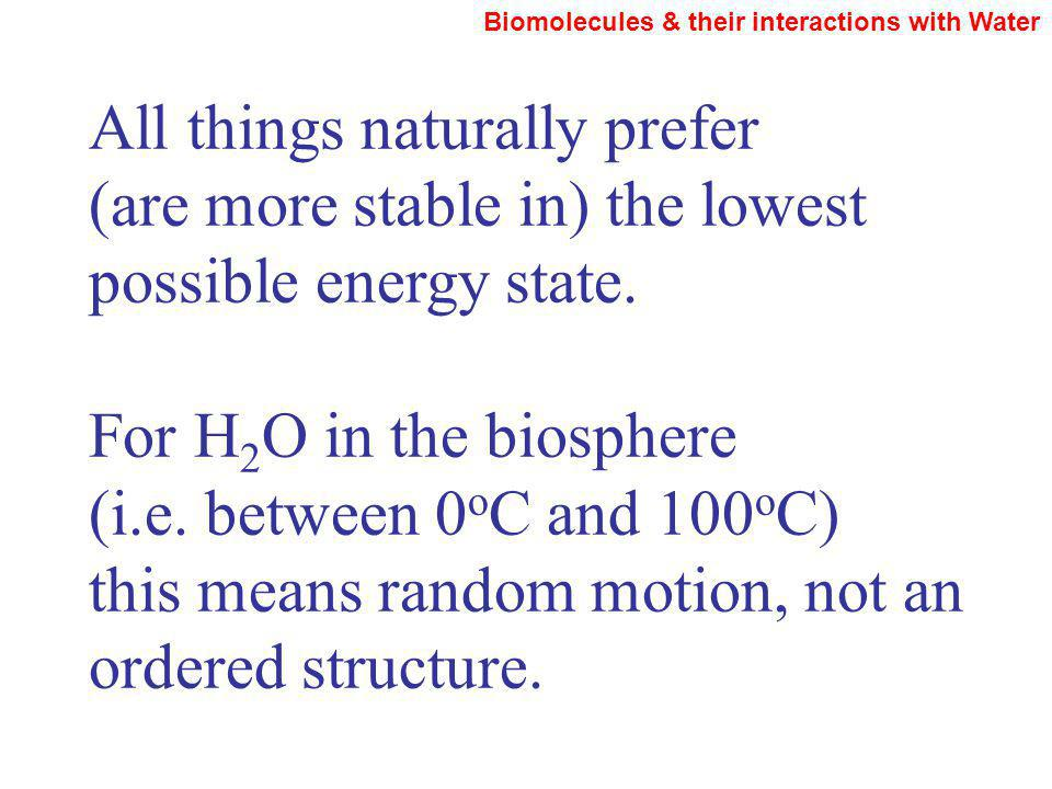 All things naturally prefer (are more stable in) the lowest possible energy state.
