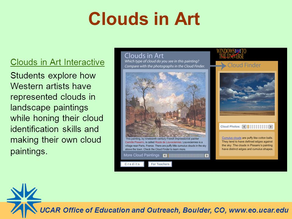 UCAR Office of Education and Outreach, Boulder, CO, www.eo.ucar.edu Clouds in Art Clouds in Art Interactive Students explore how Western artists have