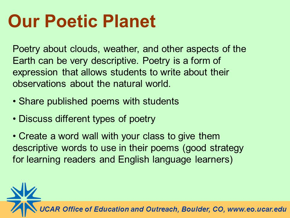 UCAR Office of Education and Outreach, Boulder, CO, www.eo.ucar.edu Our Poetic Planet Poetry about clouds, weather, and other aspects of the Earth can be very descriptive.