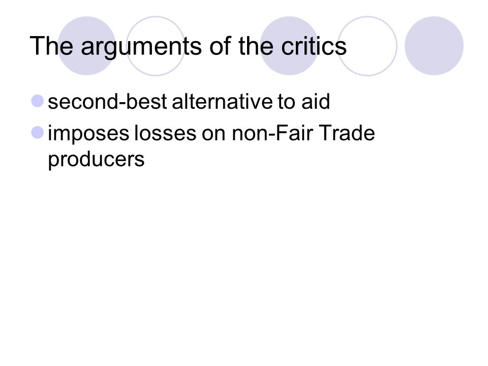 The arguments of the critics second-best alternative to aid imposes losses on non-Fair Trade producers