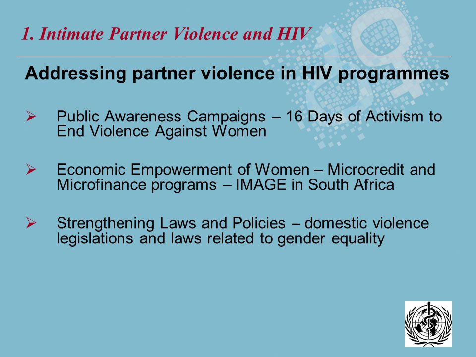 Addressing partner violence in HIV programmes Public Awareness Campaigns – 16 Days of Activism to End Violence Against Women Economic Empowerment of W