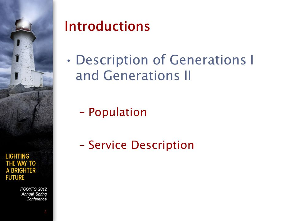 PCCYFS 2012 Annual Spring Conference 2 Introductions Description of Generations I and Generations II –Population –Service Description
