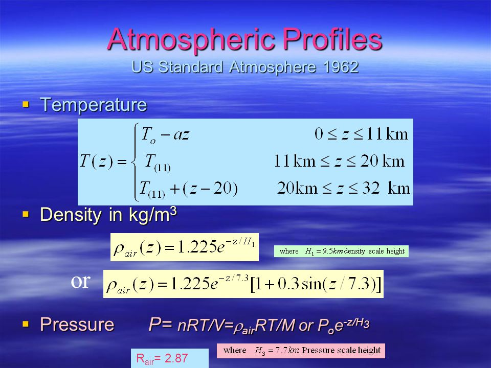 U.S. Standard Atmosphere Troposphere – clouds, weather Stratosphere- no H 2 O or dust ozone absorption of UV warms air to ~40 o F Mesosphere no aircra