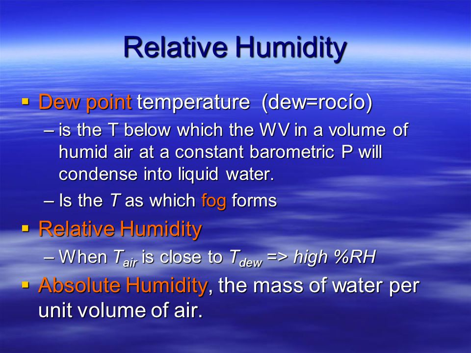 Water Vapor Profile Depends on factors like weather, seasons, time of the day. Its a function of air temperature. Cold air cant hold water Hot air can