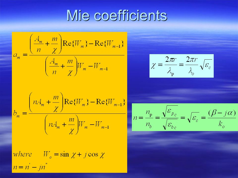 Mie Solution Mie solution Mie solution Where a m & b m are the Mie coefficients given by 8.33a to 8.33b in the textbook. Where a m & b m are the Mie c