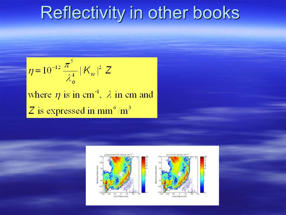 Reflectivity Factor, Z Is defined as Is defined as so that and sometimes expressed in dBZ to cover a wider dynamic range of weather conditions. and so