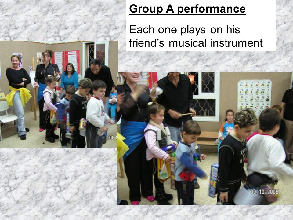 Group A performance Each one plays on his friends musical instrument