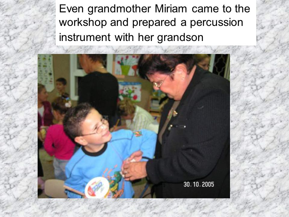 Even grandmother Miriam came to the workshop and prepared a percussion instrument with her grandson