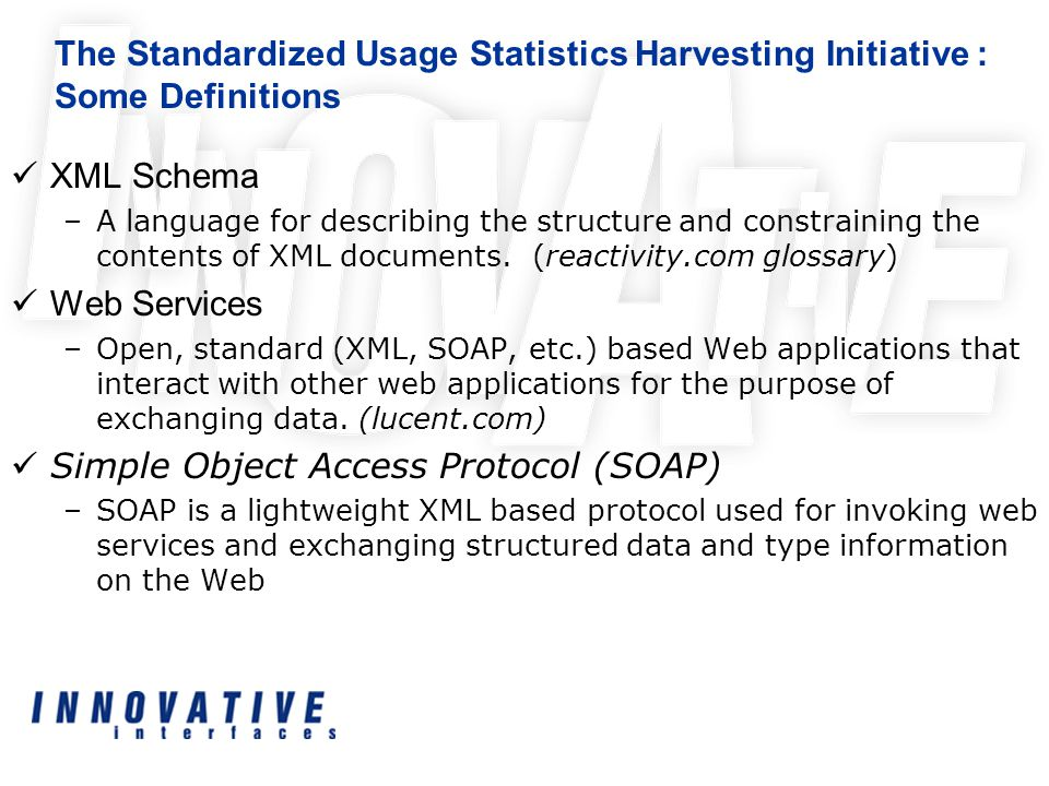 The Standardized Usage Statistics Harvesting Initiative : Some Definitions XML Schema –A language for describing the structure and constraining the contents of XML documents.