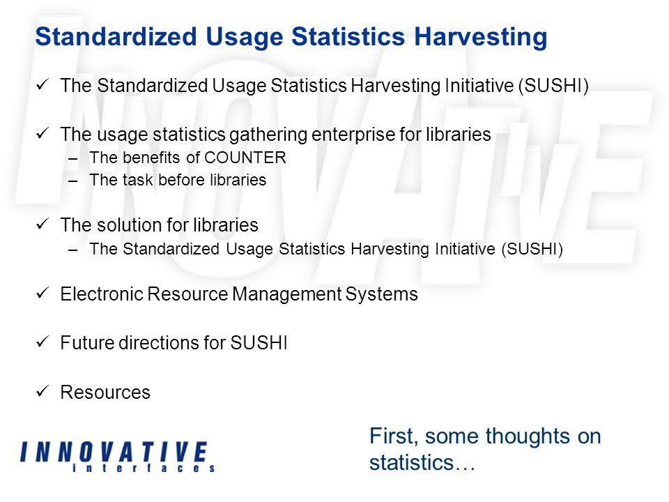 Standardized Usage Statistics Harvesting Initiative (SUSHI) –June, 2005Discussions begin: Cornell Univ., Ebsco, Ex Libris, Innovative, Swets, Univ.