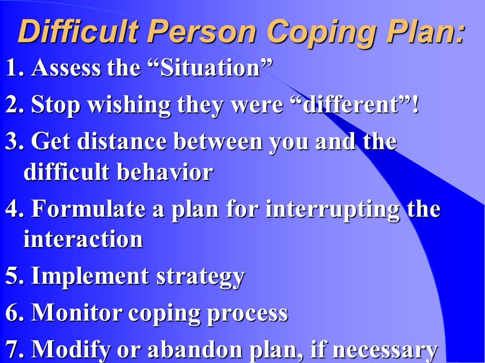 Difficult Person Coping Plan: 1. Assess the Situation 2.
