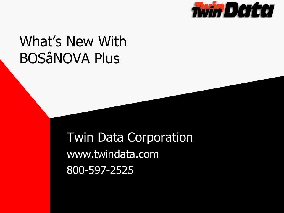 Whats New With BOSâNOVA Plus Twin Data Corporation www.twindata.com 800-597-2525