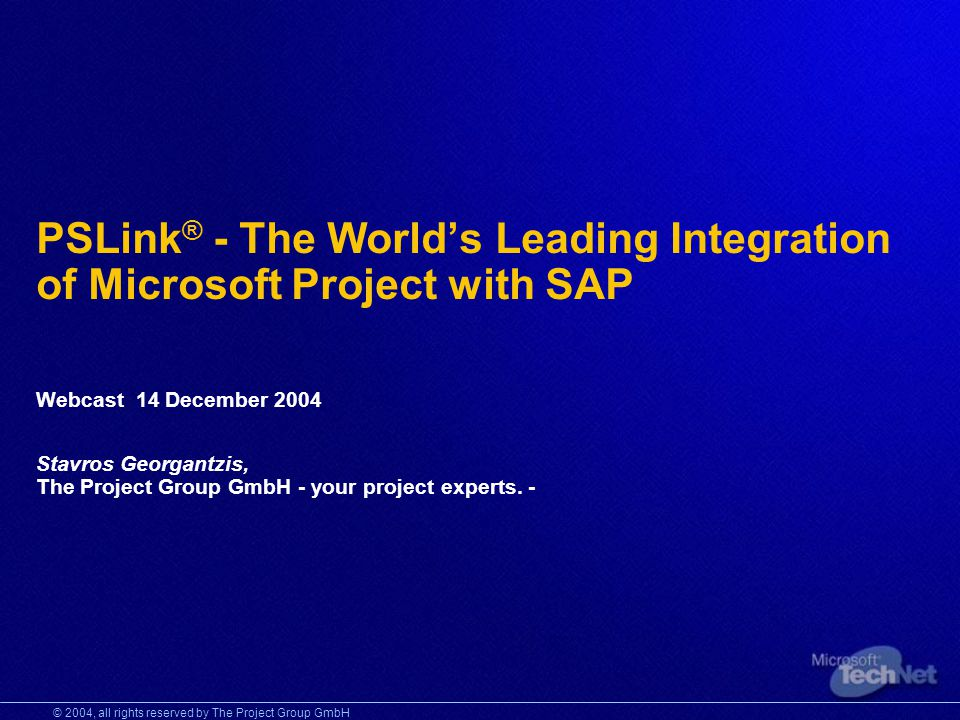 © 2004, all rights reserved by The Project Group GmbH PSLink ® - The Worlds Leading Integration of Microsoft Project with SAP Webcast 14 December 2004 Stavros Georgantzis, The Project Group GmbH - your project experts.