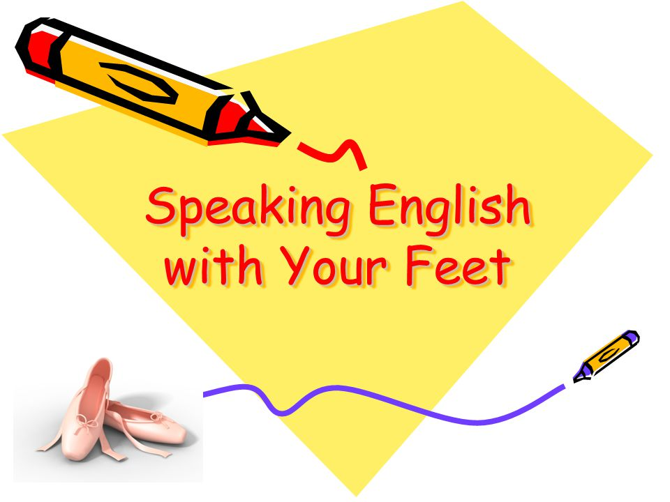 Speaking English with Your Feet Speaking English with Your Feet