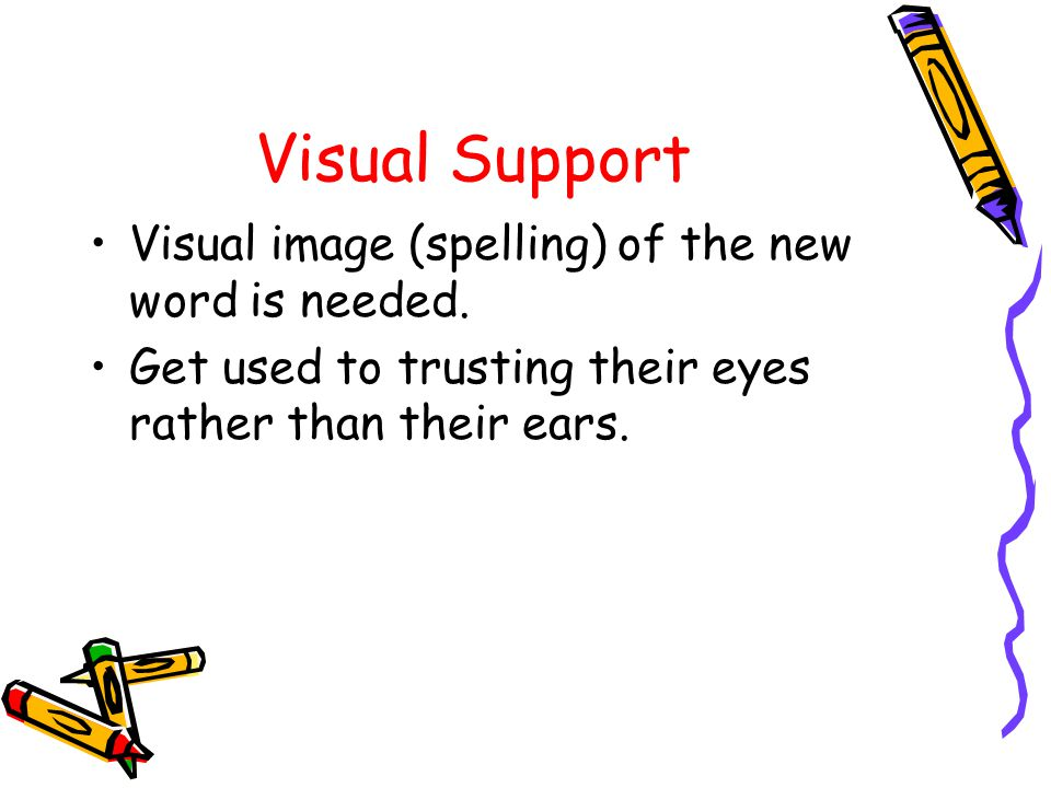 Visual Support Visual image (spelling) of the new word is needed.