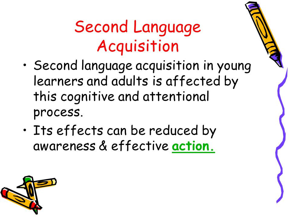Second Language Acquisition Second language acquisition in young learners and adults is affected by this cognitive and attentional process.