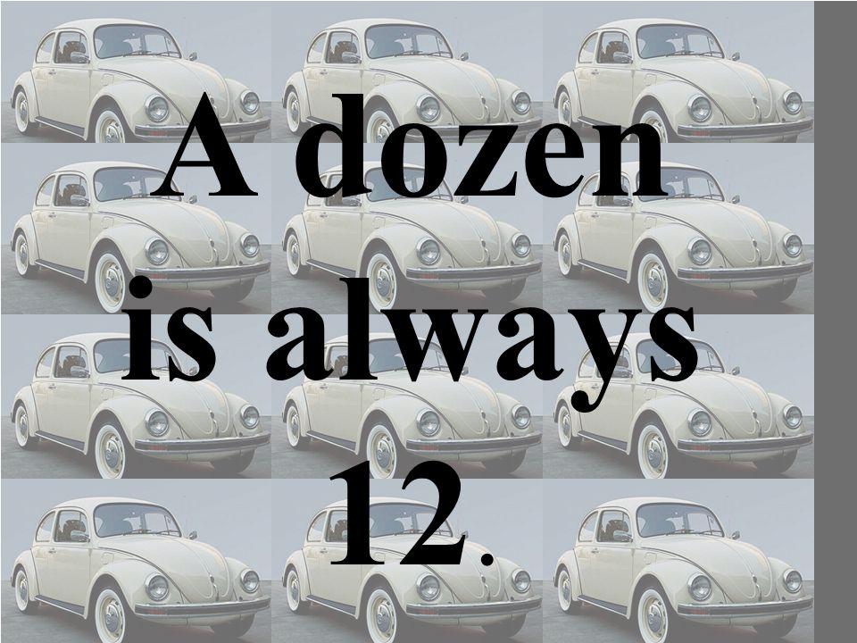 A dozen is always 12.