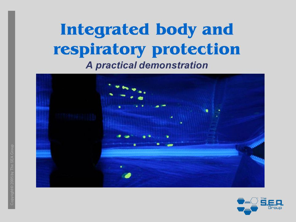 Copyright © 2005 by The SEA Group Integrated body and respiratory protection A practical demonstration