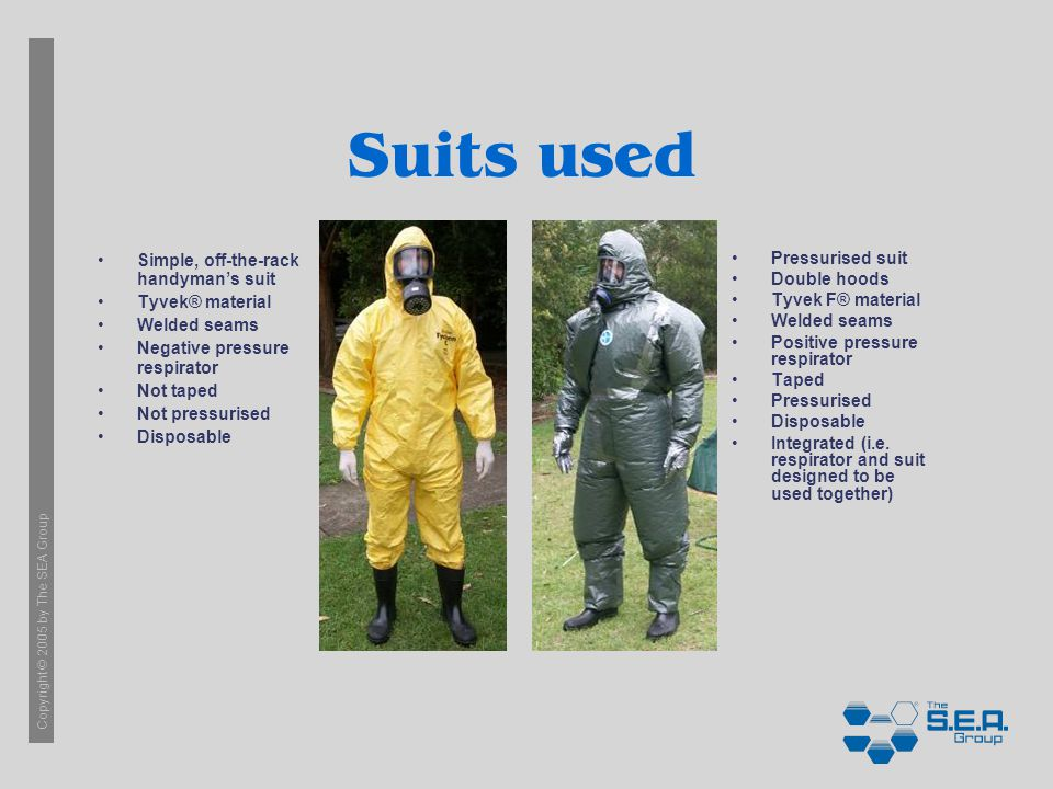 Copyright © 2005 by The SEA Group Suits used Simple, off-the-rack handymans suit Tyvek® material Welded seams Negative pressure respirator Not taped N