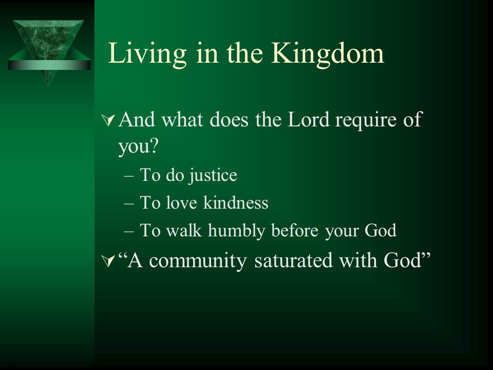 Living in the Kingdom And what does the Lord require of you.