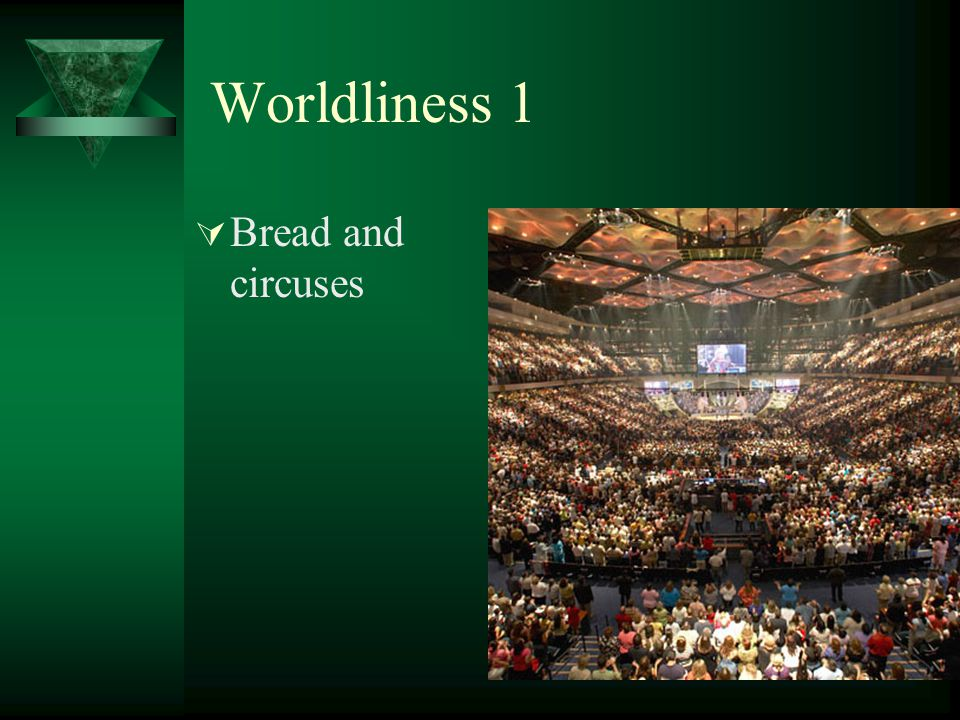 Worldliness 1 Bread and circuses