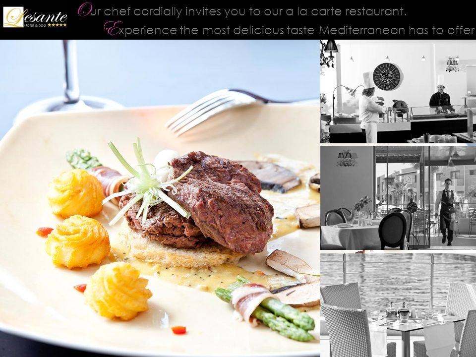 O ur chef cordially invites you to our a la carte restaurant.