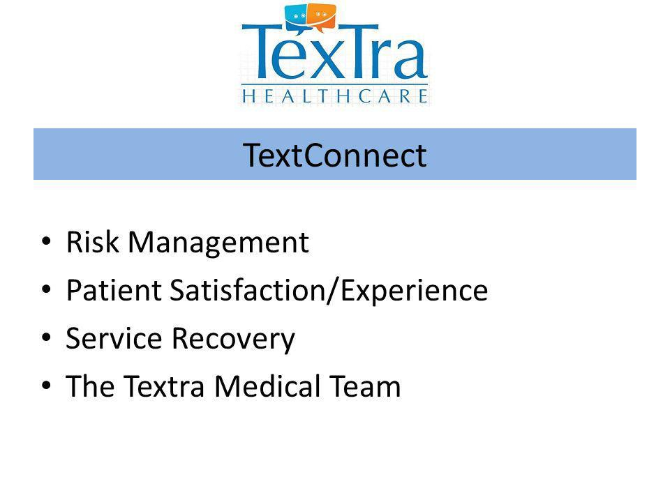 Risk Management Patient Satisfaction/Experience Service Recovery The Textra Medical Team TextConnect