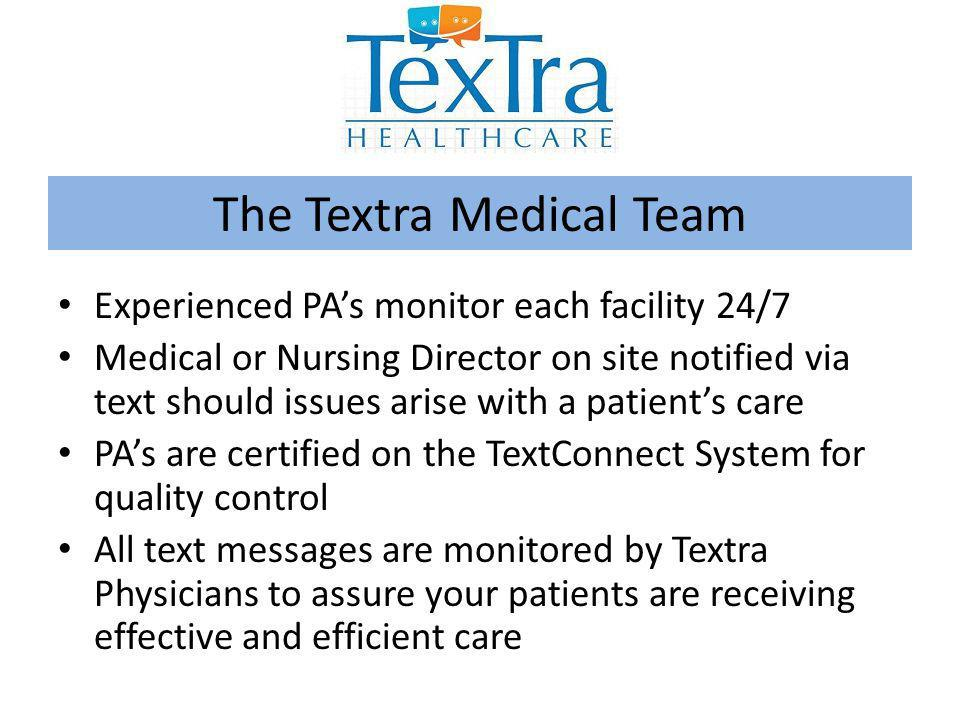 The Textra Medical Team Experienced PAs monitor each facility 24/7 Medical or Nursing Director on site notified via text should issues arise with a pa