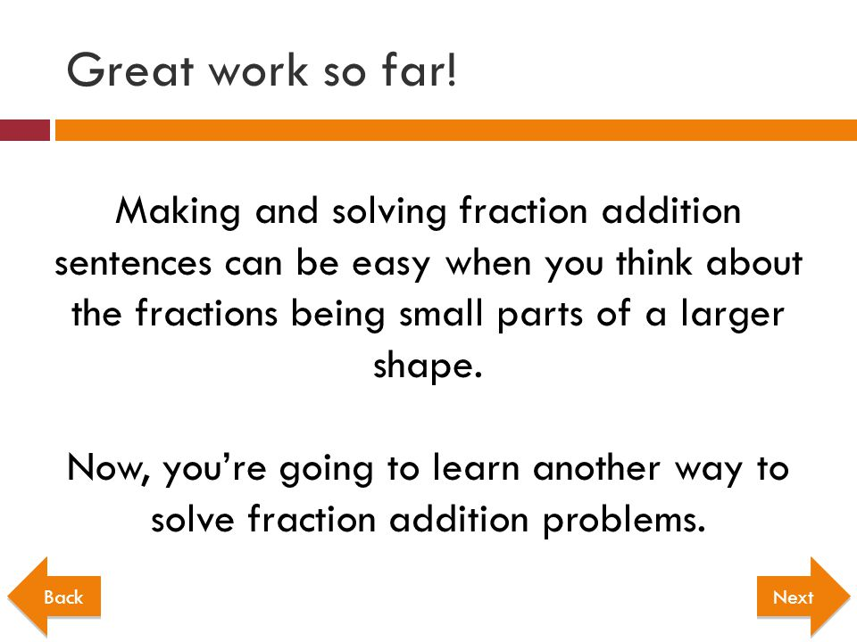 Making and solving fraction addition sentences can be easy when you think about the fractions being small parts of a larger shape. Now, youre going to