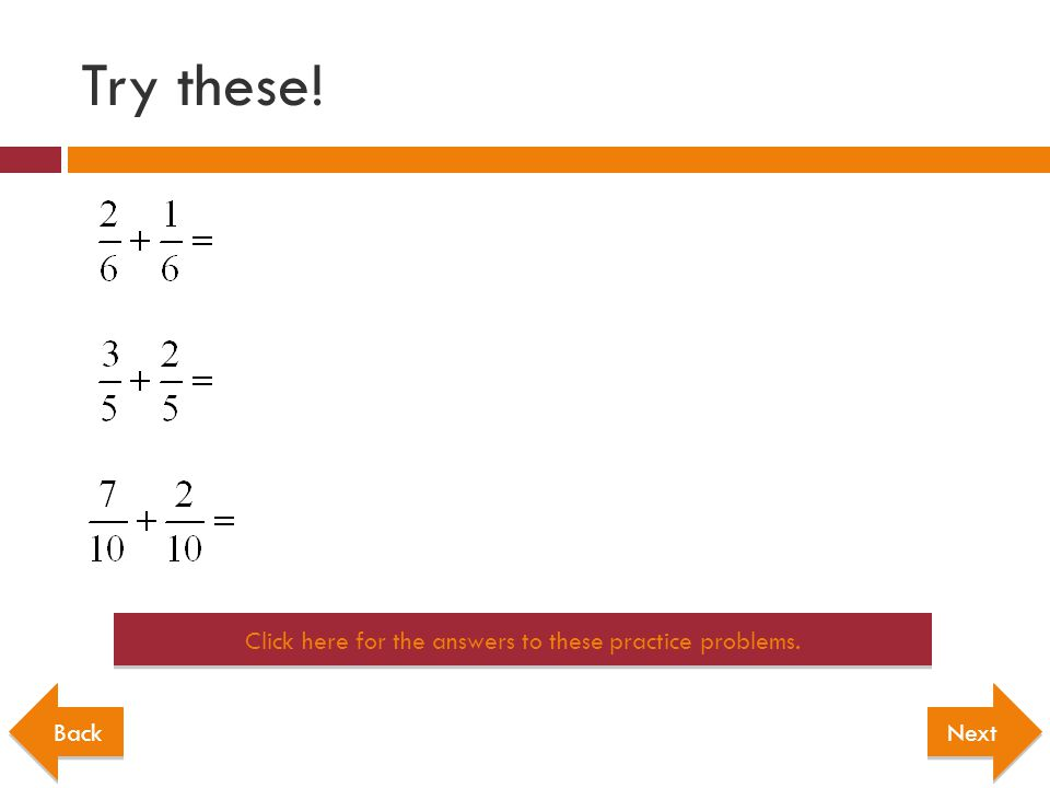 Try these! Click here for the answers to these practice problems. Back Next