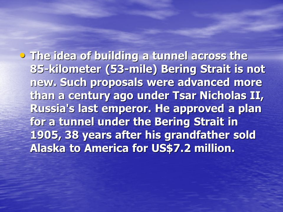 The idea of building a tunnel across the 85-kilometer (53-mile) Bering Strait is not new.