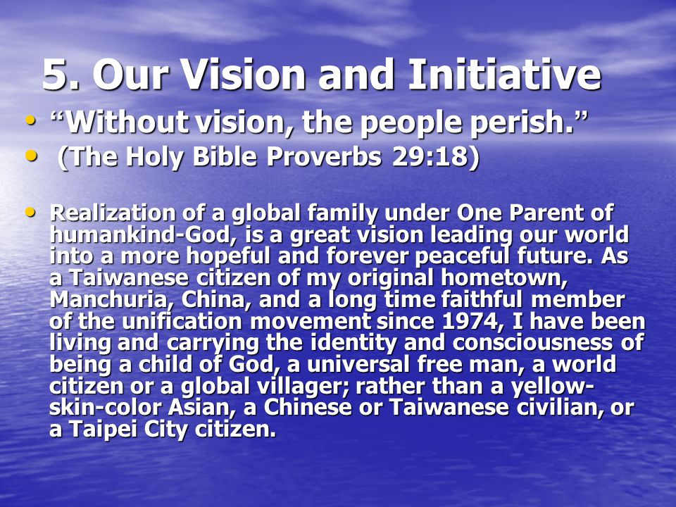 5. Our Vision and Initiative Without vision, the people perish.