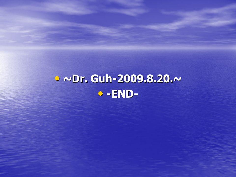 ~Dr. Guh-2009.8.20.~ ~Dr. Guh-2009.8.20.~ -END- -END-