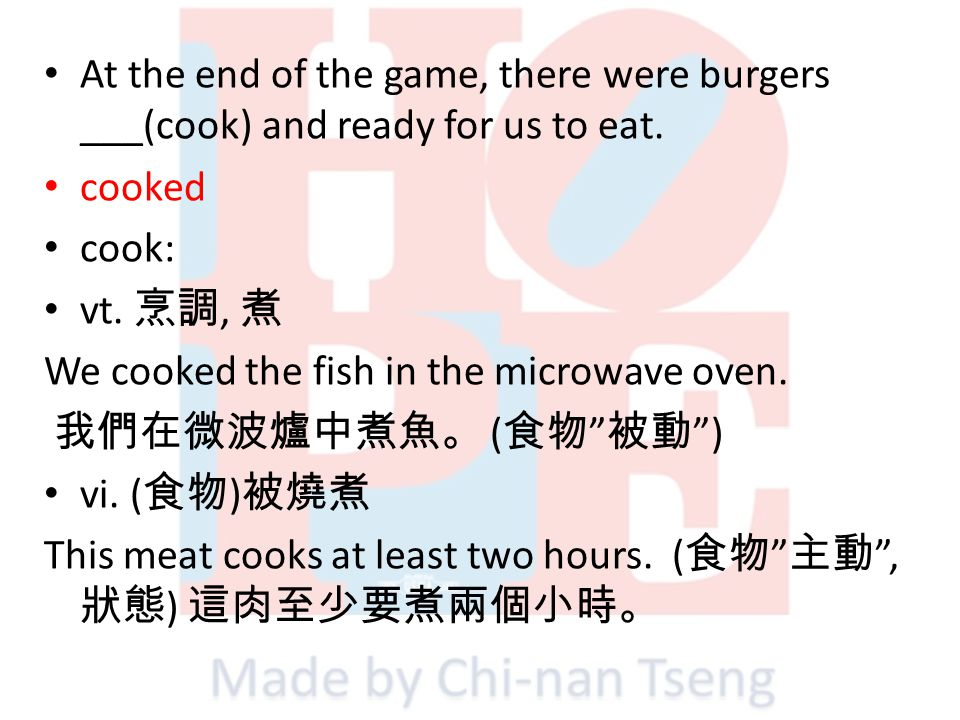 At the end of the game, there were burgers ___(cook) and ready for us to eat. cooked cook: vt., We cooked the fish in the microwave oven. ( ) vi. ( )