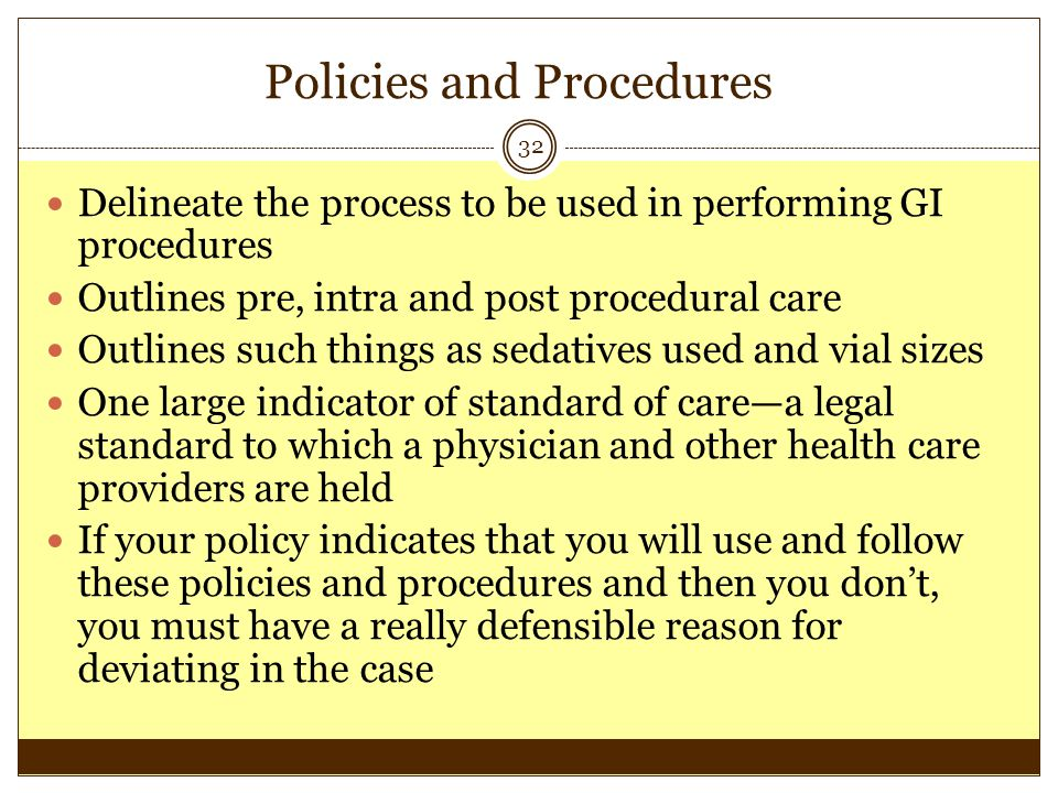 Policies and Procedures 32 Delineate the process to be used in performing GI procedures Outlines pre, intra and post procedural care Outlines such thi