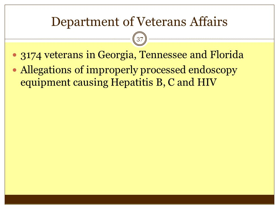 Department of Veterans Affairs 37 3174 veterans in Georgia, Tennessee and Florida Allegations of improperly processed endoscopy equipment causing Hepa