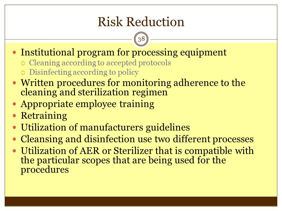 Risk Reduction 38 Institutional program for processing equipment Cleaning according to accepted protocols Disinfecting according to policy Written pro