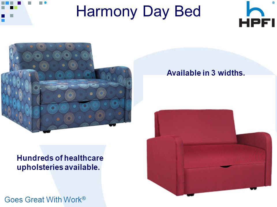 Goes Great With Work ® Hundreds of healthcare upholsteries available. Available in 3 widths. Harmony Day Bed
