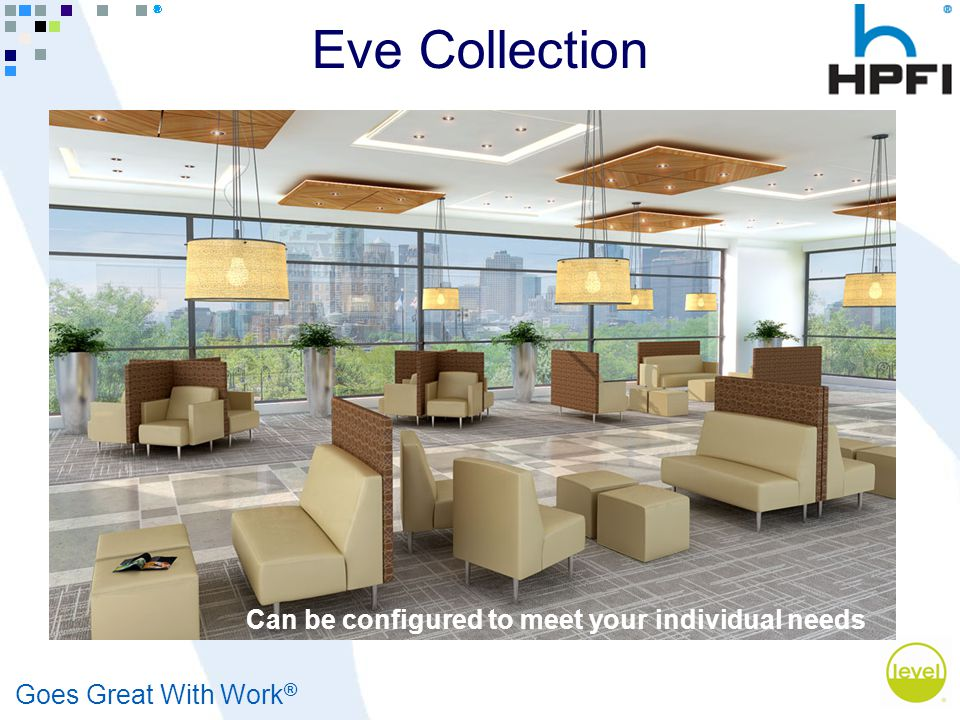 Goes Great With Work ® Eve Collection Can be configured to meet your individual needs